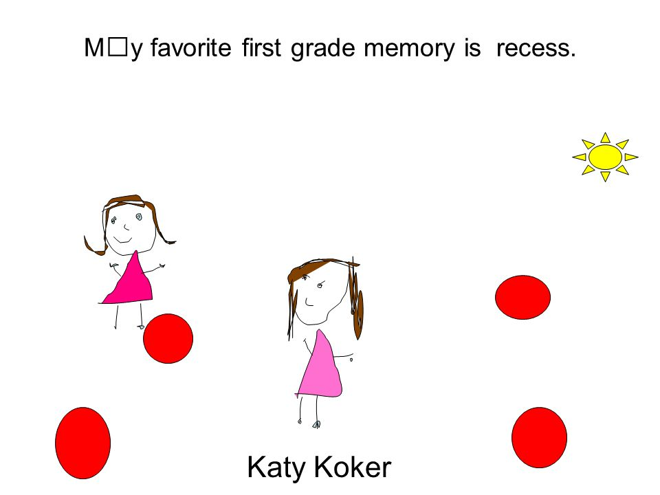 My favorite first grade memory is the Valentine's party. Nick Kotiw