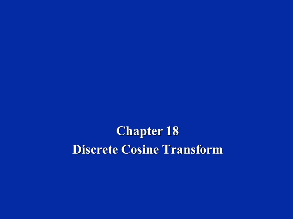 Chapter 18 Discrete Cosine Transform