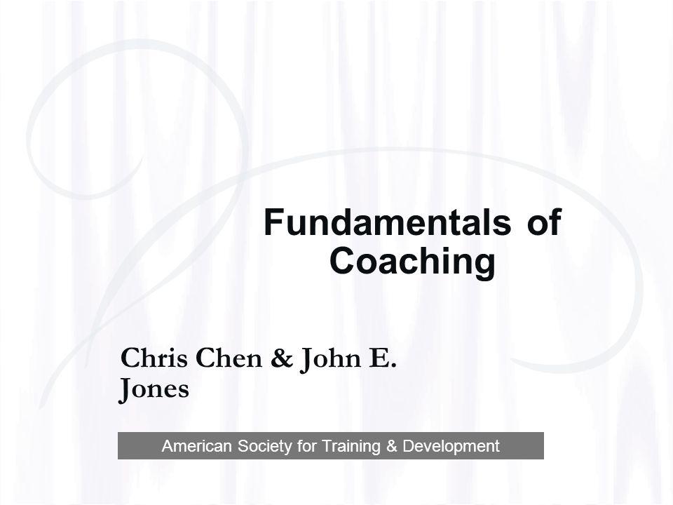 Fundamentals of Coaching Chris Chen & John E. Jones American Society for Training & Development