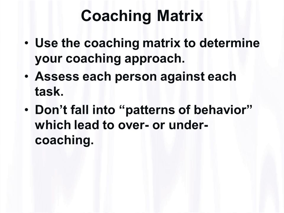 Coaching Matrix Use the coaching matrix to determine your coaching approach.