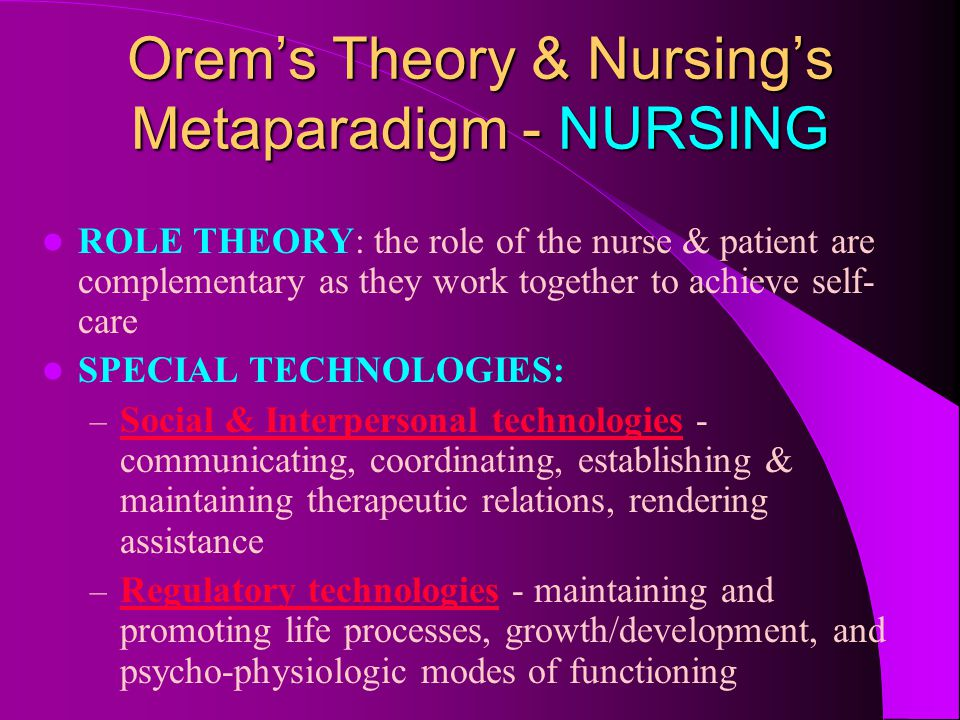 Orem's Theory & Nursing's Metaparadigm - HEALTH Supports health promotion and health maintenance Supports the premises of holistic health in that both RN and patient promote the individual's responsibility for self care