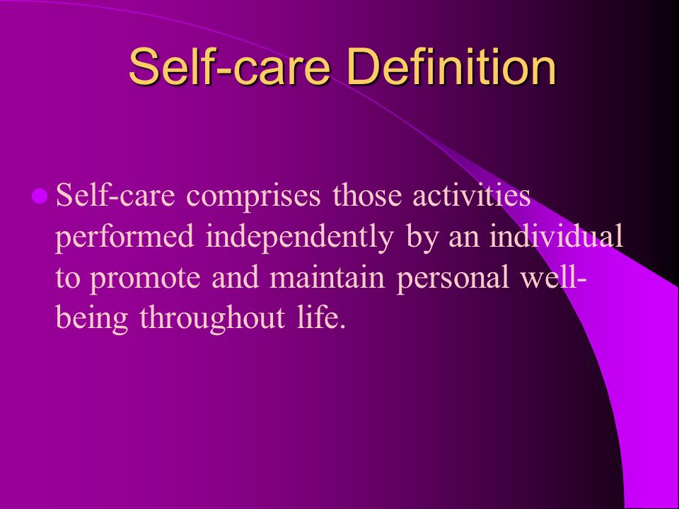 Orem's Self-care Agency Definition: the individual's ability to perform self-care activities Consists of TWO agents: – Self-care Agent - person who provides the self- care – Dependent Care Agent - person other than the individual who provides the care (such as a parent)