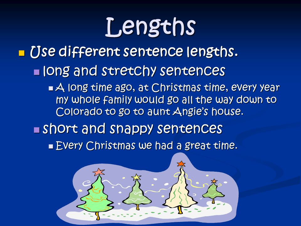 Lengths Use different sentence lengths.