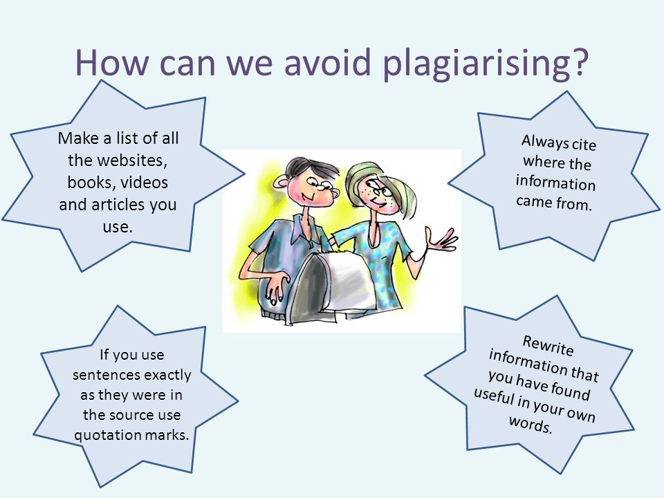 How can we avoid plagiarising. Make a list of all the websites, books, videos and articles you use.