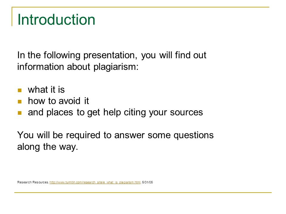 Introduction In the following presentation, you will find out information about plagiarism: what it is how to avoid it and places to get help citing y