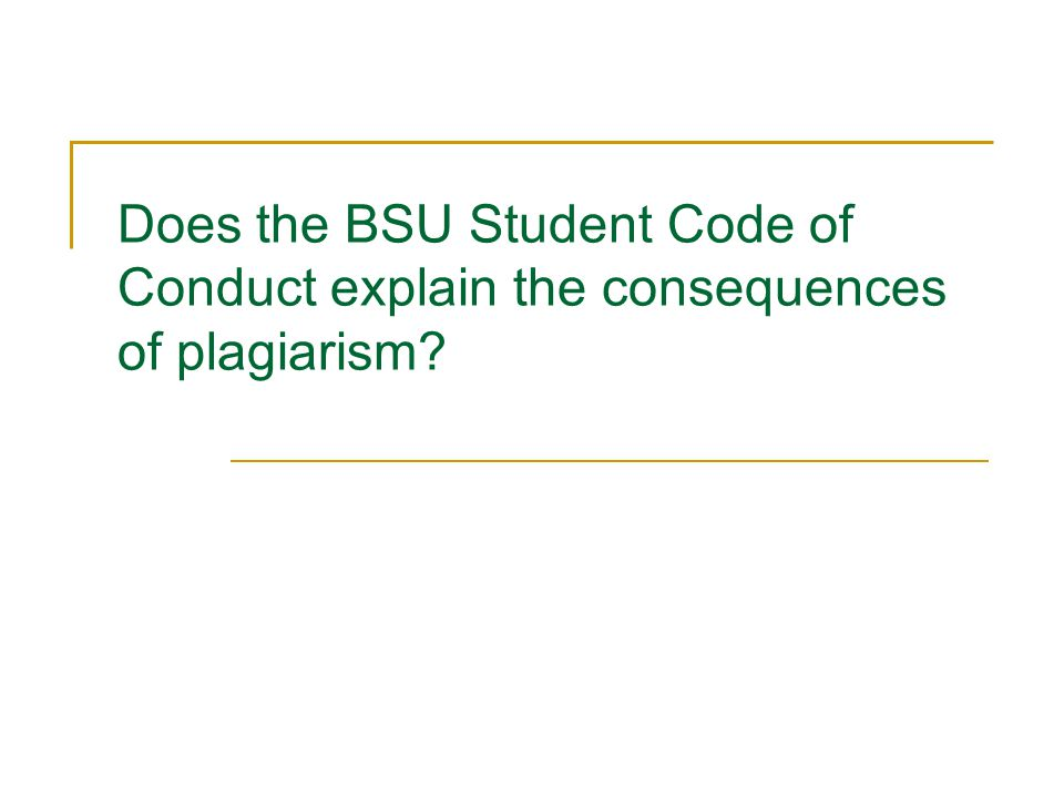 Does the BSU Student Code of Conduct explain the consequences of plagiarism?