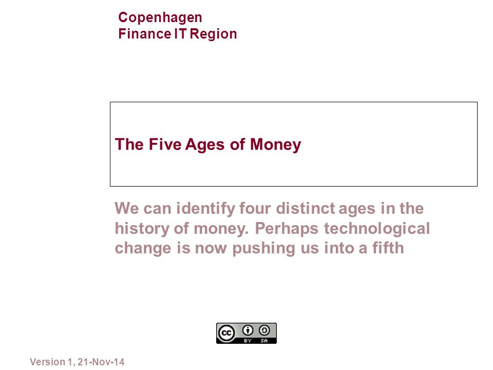 The Five Ages of Money 1 Please copy and distribute Version 1, 21-Nov-14 We can identify four distinct ages in the history of money. Perhaps technolog