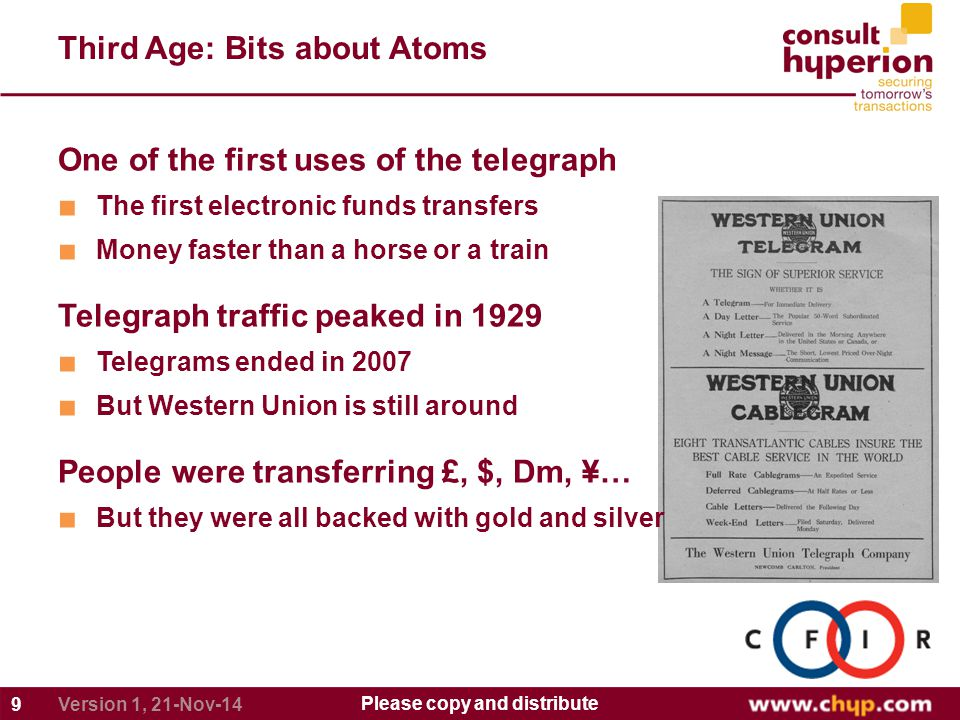 Third Age: Bits about Atoms 9 Please copy and distribute Version 1, 21-Nov-14 One of the first uses of the telegraph ■ The first electronic funds tran