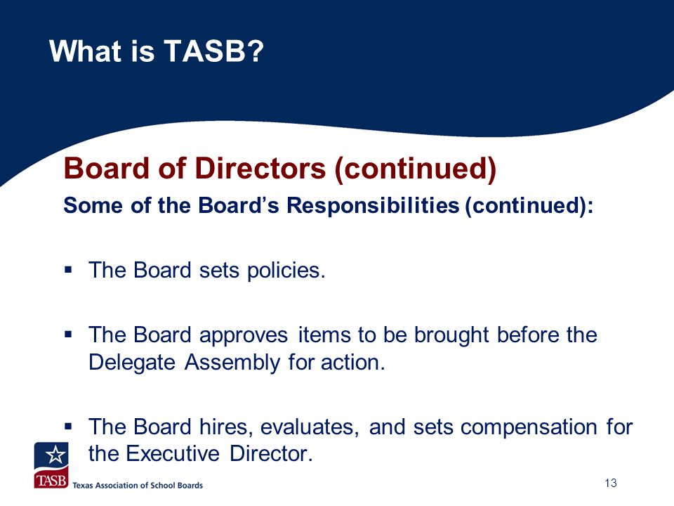 Board of Directors (continued) Some of the Board's Responsibilities (continued):  The Board sets policies.  The Board approves items to be brought b