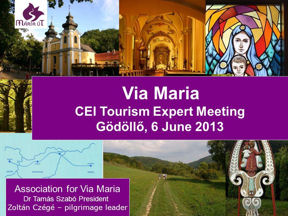 Association for Via Maria Dr Tamás Szabó President Zoltán Czégé – pilgrimage leader Via Maria CEI Tourism Expert Meeting Gödöllő, 6 June 2013
