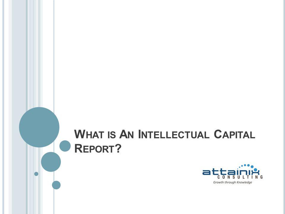 W HAT IS A N I NTELLECTUAL C APITAL R EPORT