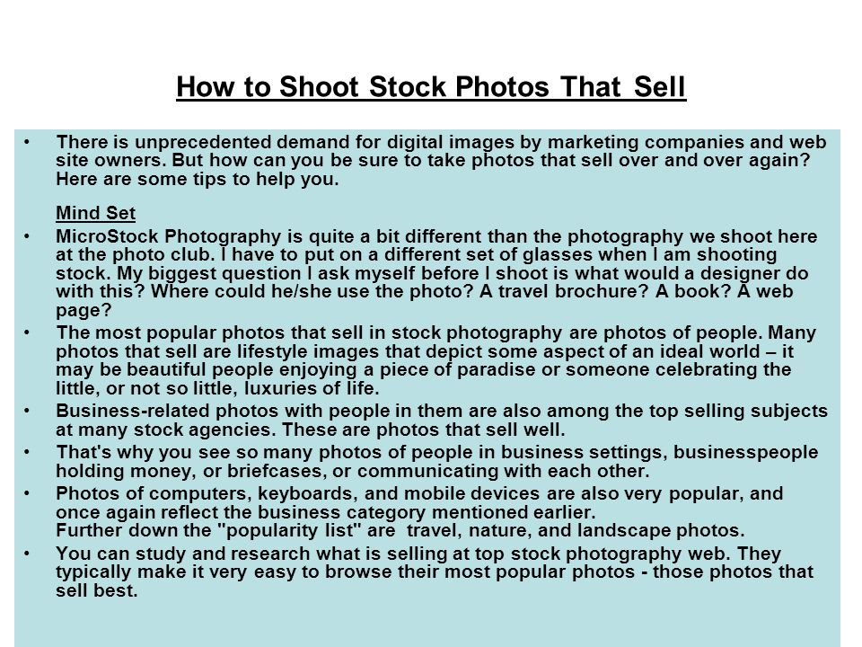 How to Shoot Stock Photos That Sell There is unprecedented demand for digital images by marketing companies and web site owners. But how can you be su
