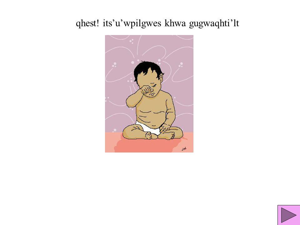 ets'chinm khwa gugwaqhti'lt uunpeyiylgwesits'u'wpilgwesits(eyiyilgwes