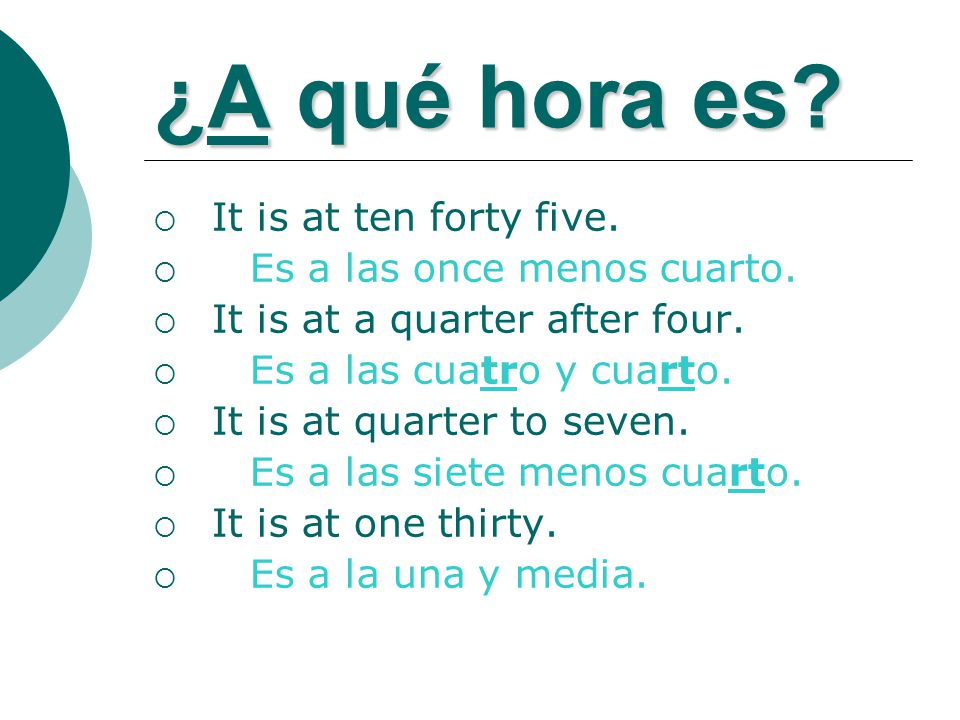 ¿A qué hora es.  It is at ten forty five.  Es a las once menos cuarto.