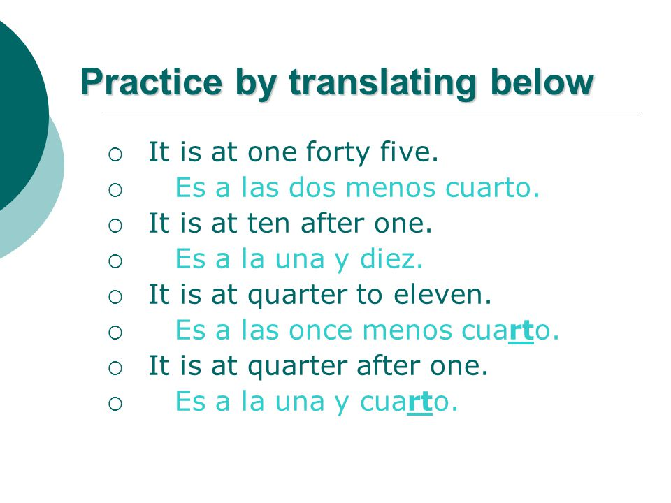 Practice by translating below  It is at one forty five.