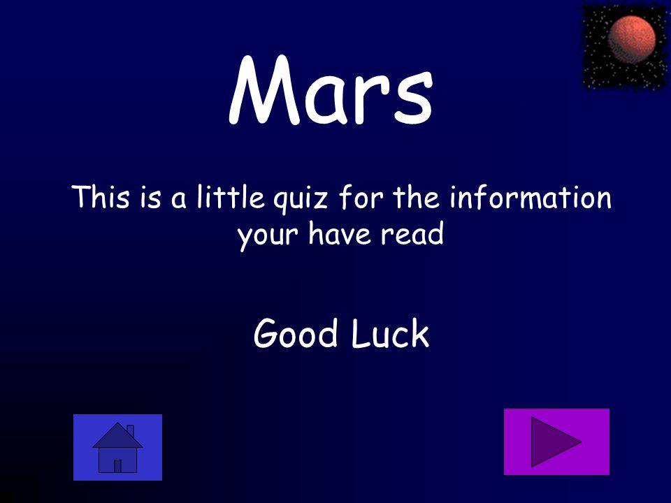 This is a little quiz for the information your have read Good Luck Mars