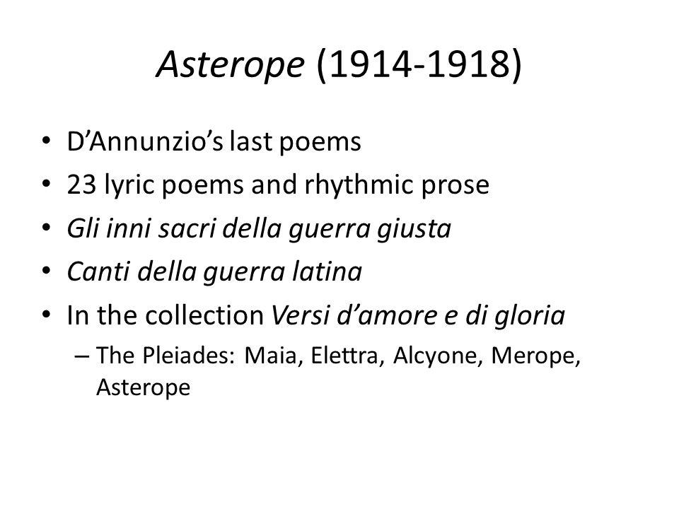Asterope (1914-1918) D'Annunzio's last poems 23 lyric poems and rhythmic prose Gli inni sacri della guerra giusta Canti della guerra latina In the col