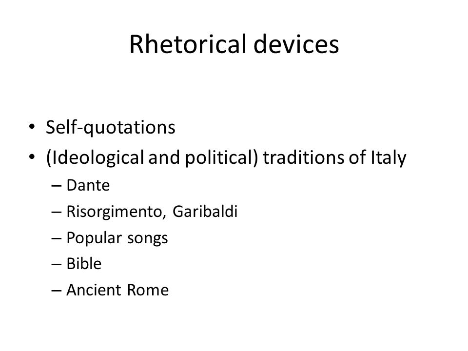 Rhetorical devices Self-quotations (Ideological and political) traditions of Italy – Dante – Risorgimento, Garibaldi – Popular songs – Bible – Ancient Rome