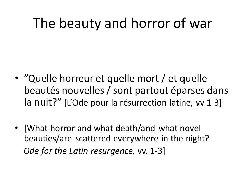 """The beauty and horror of war """"Quelle horreur et quelle mort / et quelle beautés nouvelles / sont partout éparses dans la nuit?"""" [L'Ode pour la résurre"""