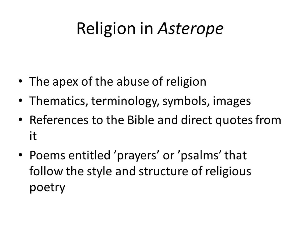 Religion in Asterope The apex of the abuse of religion Thematics, terminology, symbols, images References to the Bible and direct quotes from it Poems entitled 'prayers' or 'psalms' that follow the style and structure of religious poetry