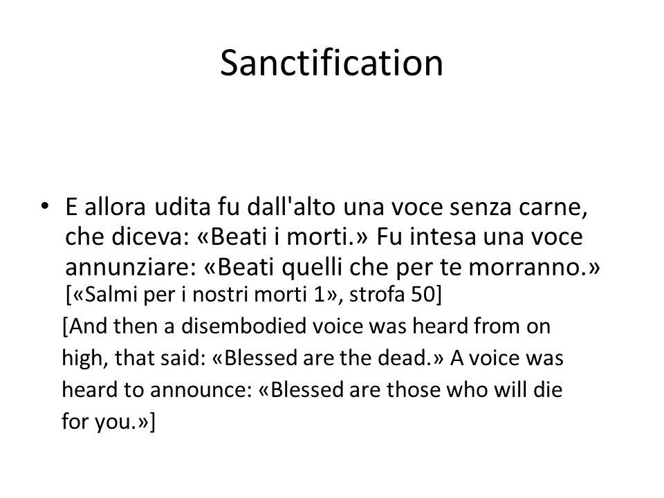 Sanctification E allora udita fu dall alto una voce senza carne, che diceva: «Beati i morti.» Fu intesa una voce annunziare: «Beati quelli che per te morranno.» [«Salmi per i nostri morti 1», strofa 50] [And then a disembodied voice was heard from on high, that said: «Blessed are the dead.» A voice was heard to announce: «Blessed are those who will die for you.»]