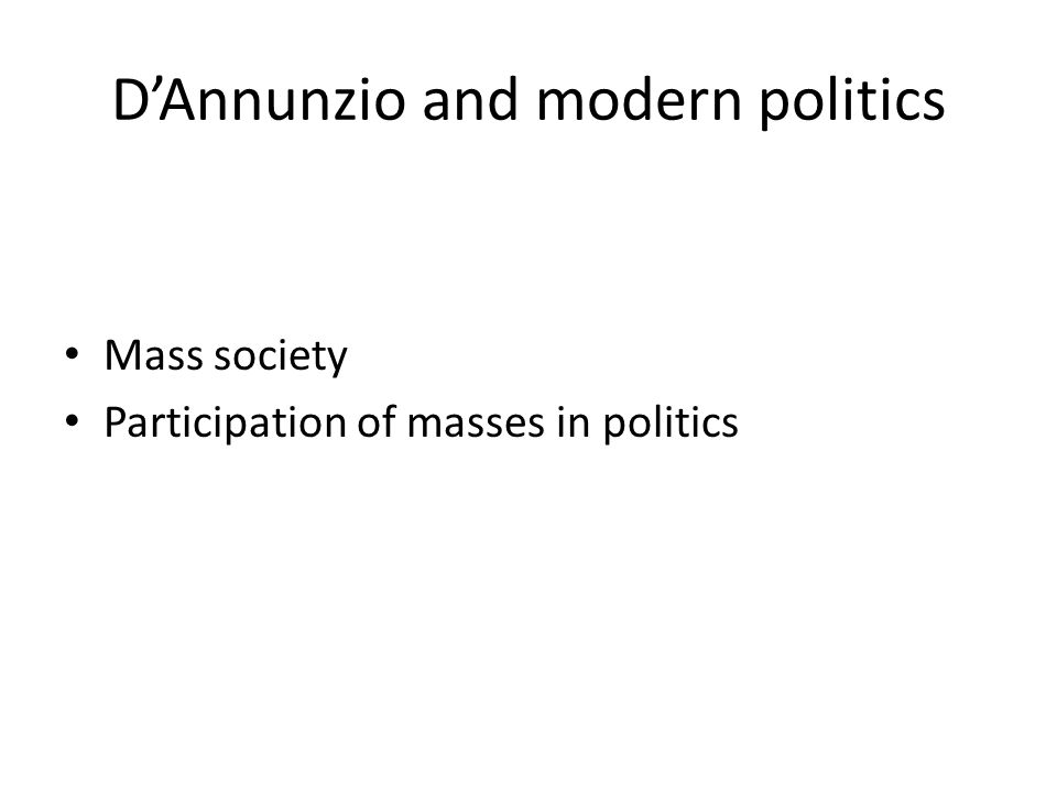 D'Annunzio and modern political discourse Founder of modern political discourse in Europe To arouse enthusiasm No facts, nor rational analysis Melodramatic and poetic style Myths and symbols