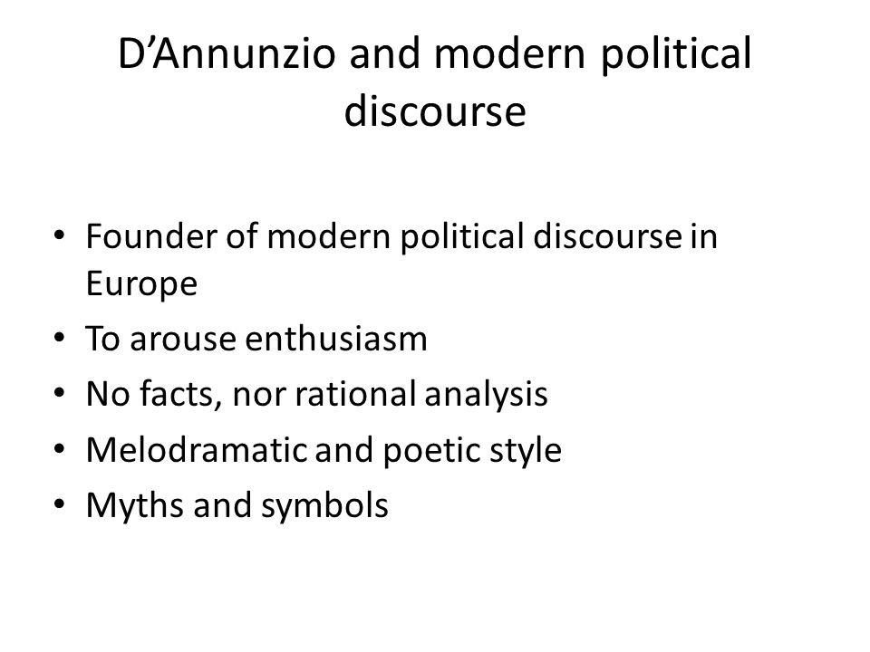 D'Annunzio's political program Aestheticization of politics Nationalism in the post-unification era (1861) – Italy must be a great nation