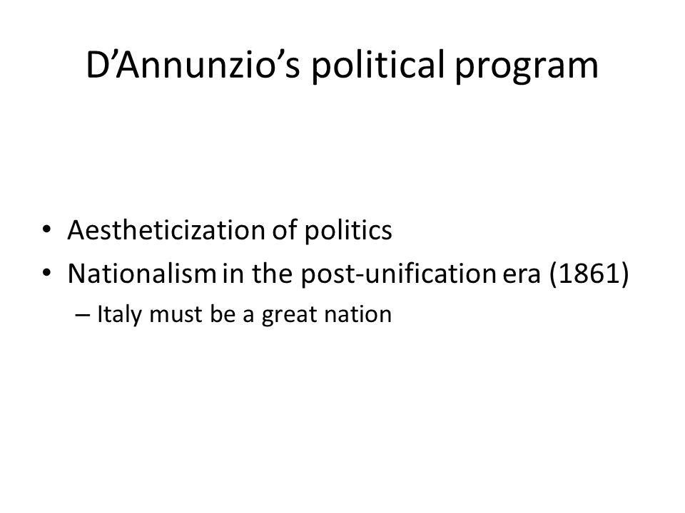 The abuse of history No nostalgia for the past – War a turning point in D'Annunzio's production Justification of the special role of the Latin people