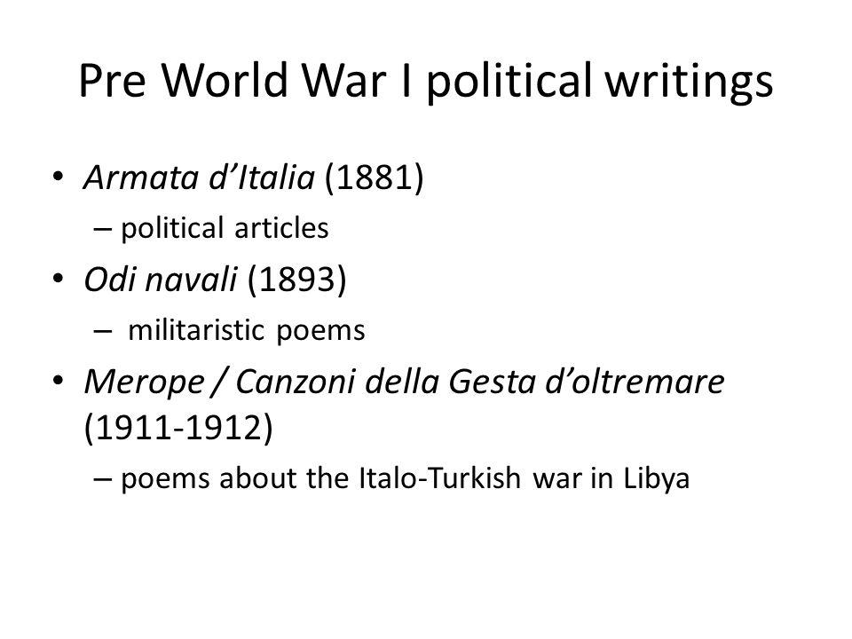 Pre World War I political writings Armata d'Italia (1881) – political articles Odi navali (1893) – militaristic poems Merope / Canzoni della Gesta d'oltremare (1911-1912) – poems about the Italo-Turkish war in Libya