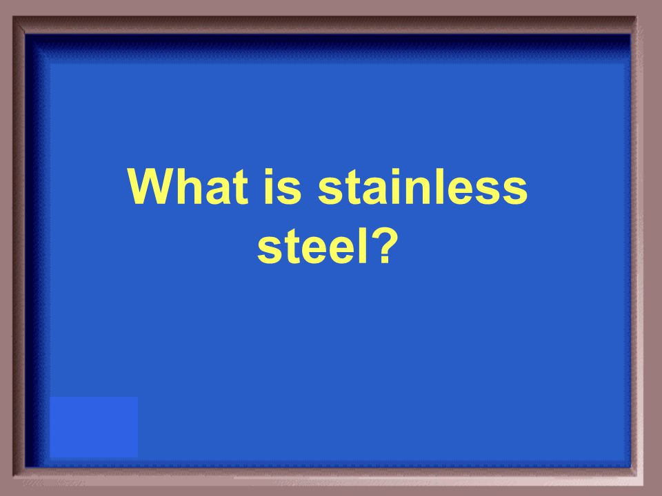 Chromium and nickel are often added to steel making it rust resistant and giving it this name