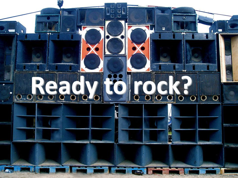 Ready to rock?