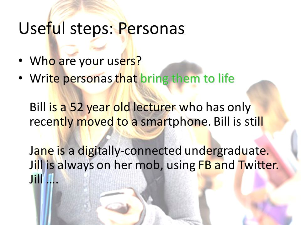 Useful steps: Personas Who are your users.