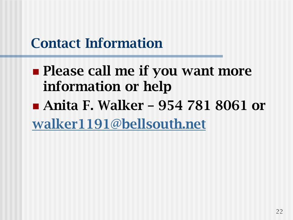 22 Contact Information Please call me if you want more information or help Anita F.
