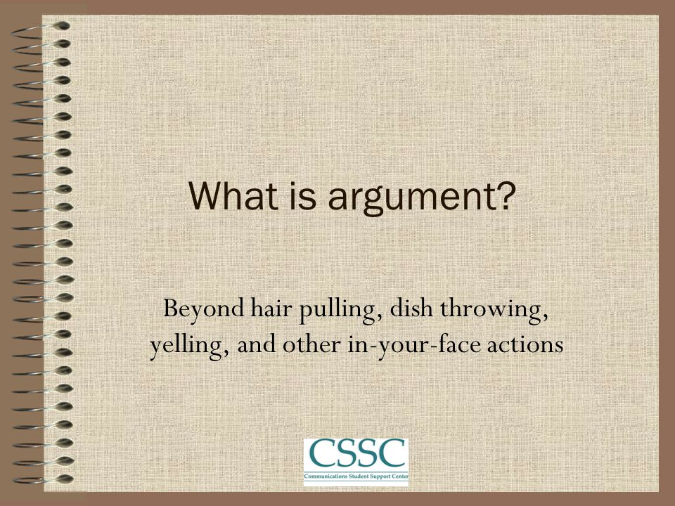 What is argument? Beyond hair pulling, dish throwing, yelling, and other in-your-face actions