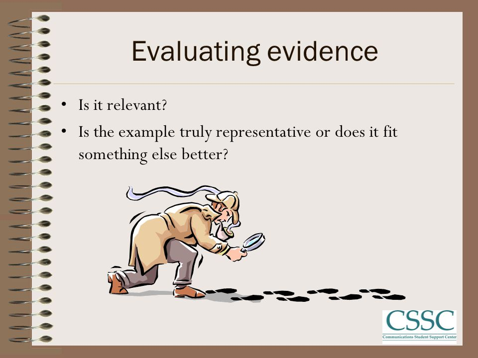 Evaluating evidence Is there enough evidence. Are you as a reader persuaded.