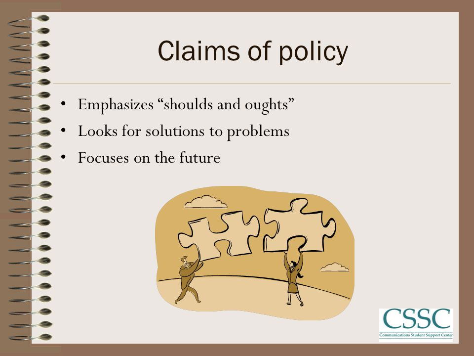 Claims of policy Emphasizes shoulds and oughts Looks for solutions to problems Focuses on the future