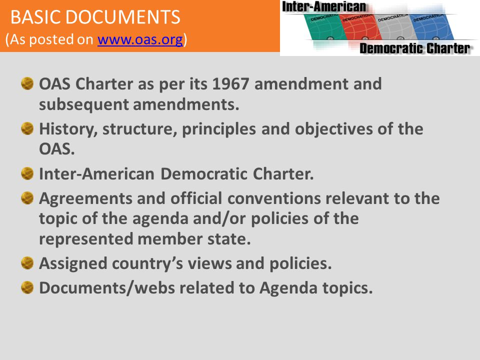 BASIC DOCUMENTS (As posted on www.oas.org)www.oas.org OAS Charter as per its 1967 amendment and subsequent amendments. History, structure, principles