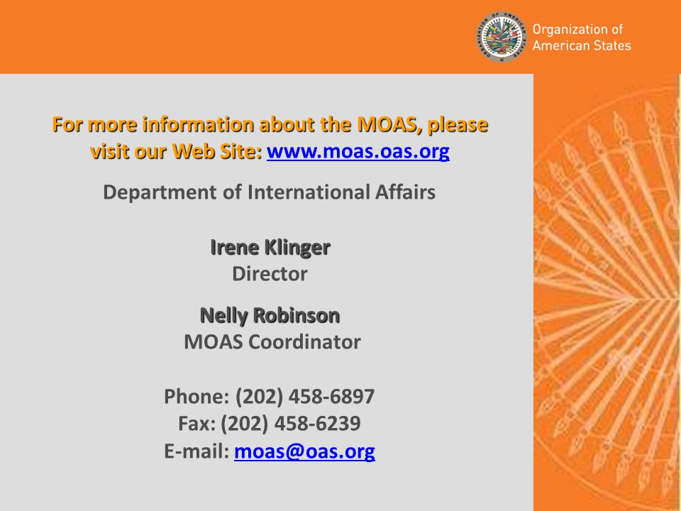 For more information about the MOAS, please visit our Web Site: For more information about the MOAS, please visit our Web Site: www.moas.oas.orgwww.mo