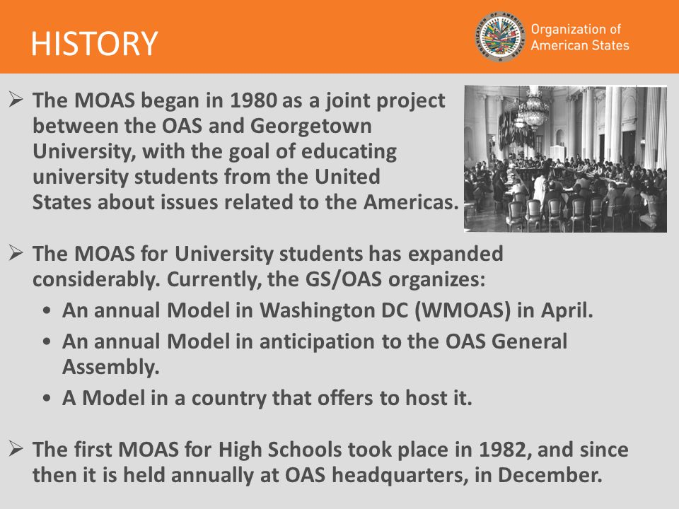  The MOAS began in 1980 as a joint project between the OAS and Georgetown University, with the goal of educating university students from the United States about issues related to the Americas.