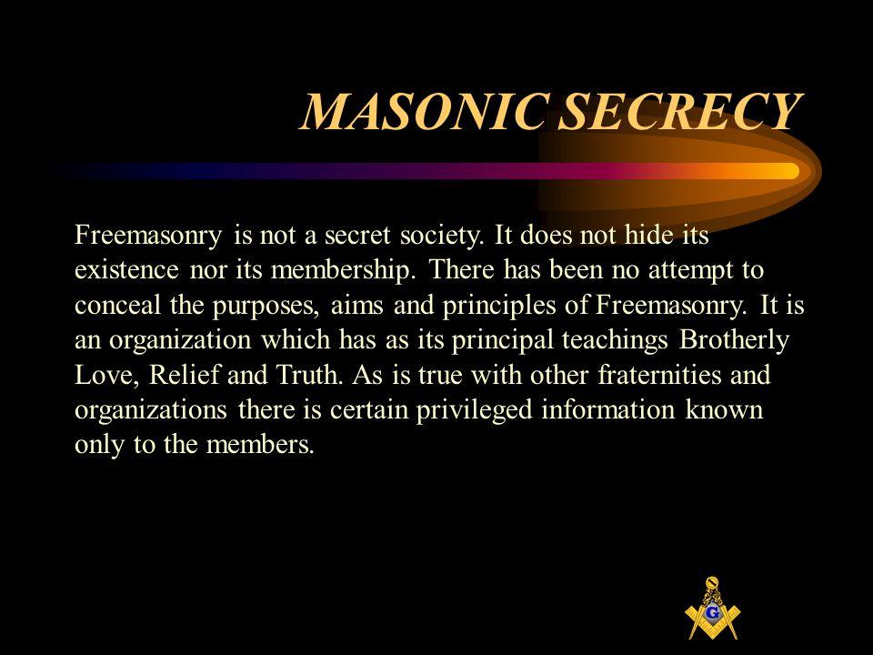 MASONIC SECRECY Freemasonry is not a secret society.
