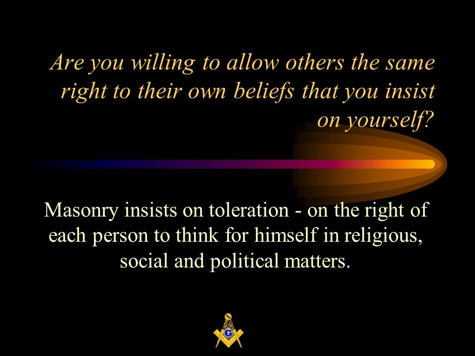 Are you willing to allow others the same right to their own beliefs that you insist on yourself.