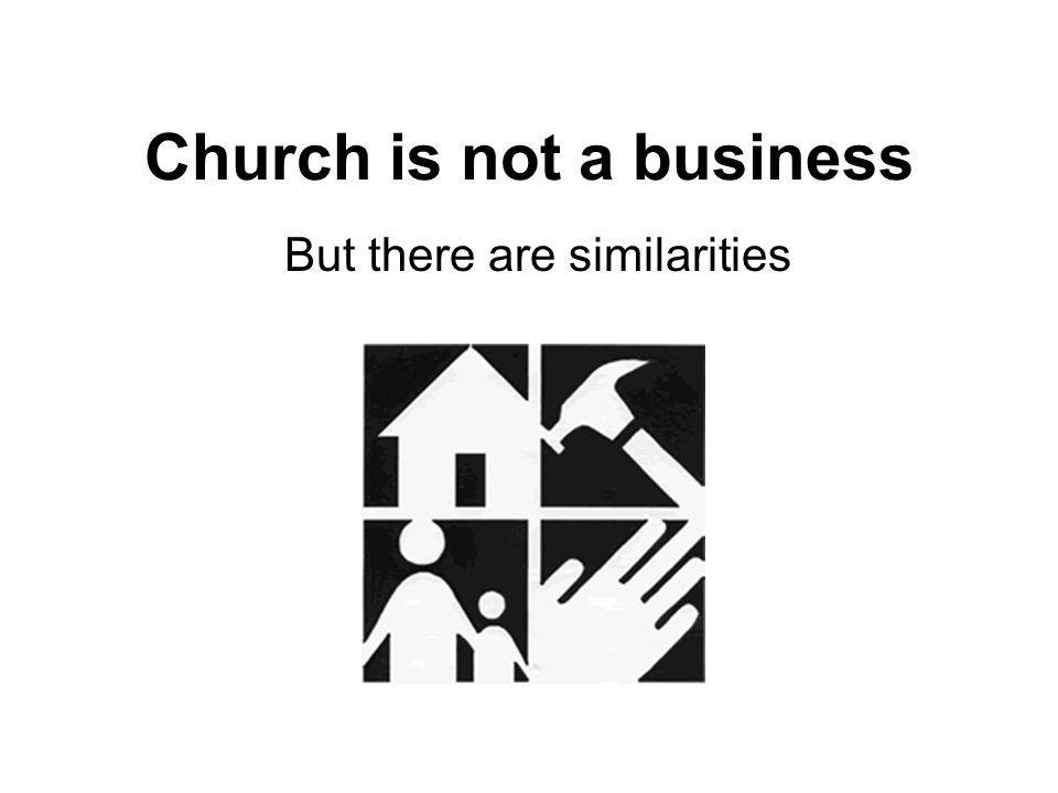 Church is not a business But there are similarities
