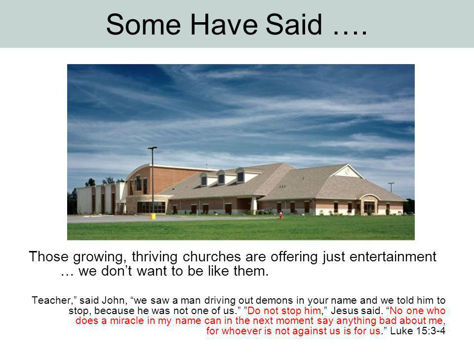 "Some Have Said …. Those growing, thriving churches are offering just entertainment … we don't want to be like them. Teacher,"" said John, ""we saw a man"