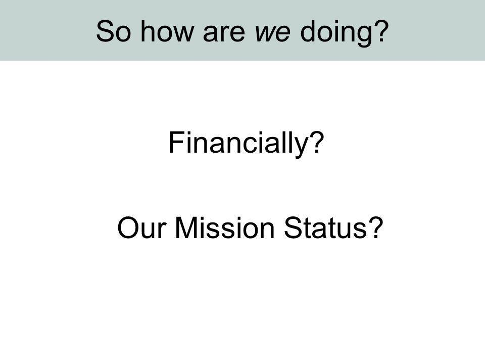 So how are we doing Financially Our Mission Status
