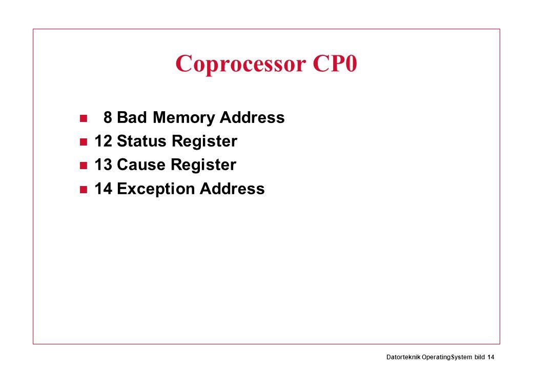 Datorteknik OperatingSystem bild 14 Coprocessor CP0 8 Bad Memory Address 12 Status Register 13 Cause Register 14 Exception Address