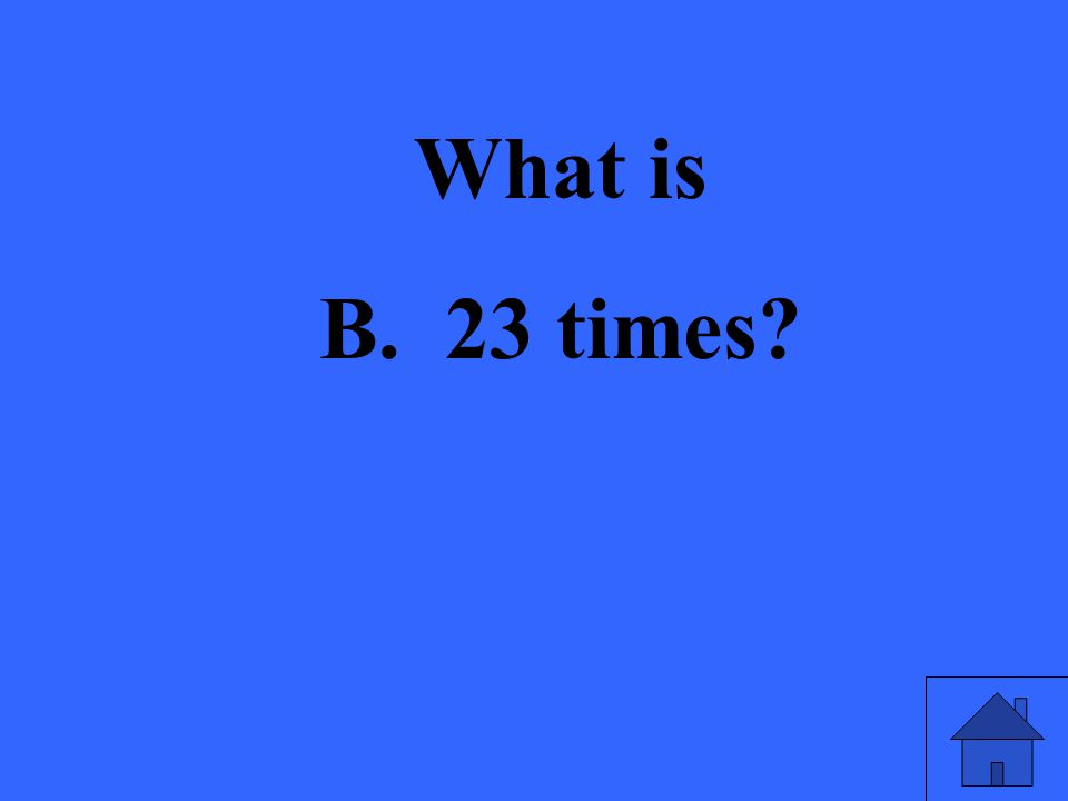 What is B. 23 times?