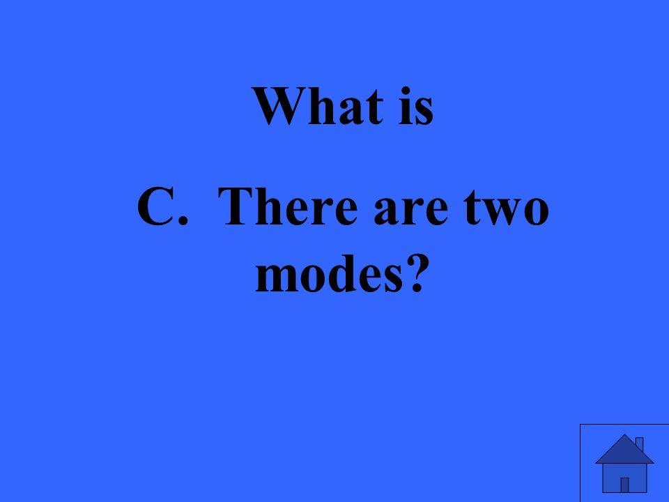 What is C. There are two modes?