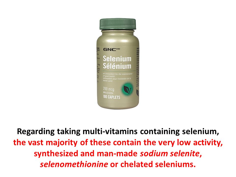 Regarding taking multi-vitamins containing selenium, the vast majority of these contain the very low activity, synthesized and man-made sodium selenite, selenomethionine or chelated seleniums.