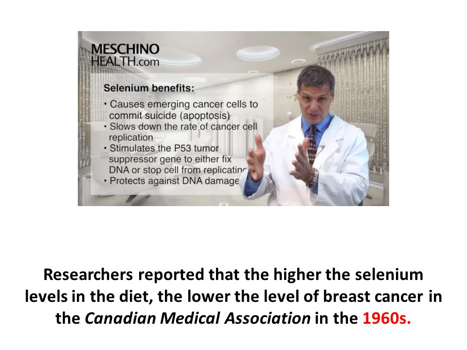 Researchers reported that the higher the selenium levels in the diet, the lower the level of breast cancer in the Canadian Medical Association in the 1960s.