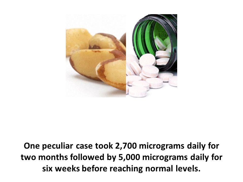 One peculiar case took 2,700 micrograms daily for two months followed by 5,000 micrograms daily for six weeks before reaching normal levels.